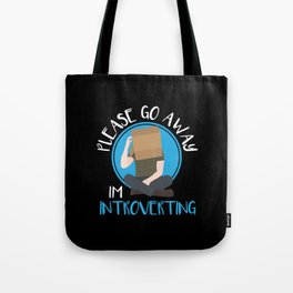 Go Away I'm Introverting Introvert Anti Social Nerdy Geek Loner Tote Bag