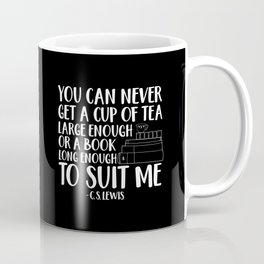 You Can Never Get a Cup of Tea Large Enough (Inverted) Coffee Mug