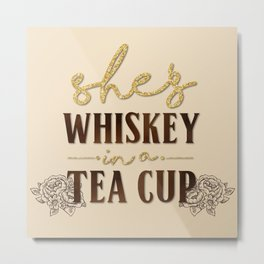 She's Whiskey in a Teacup Metal Print