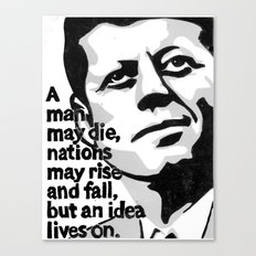 JFK - A man may die... but an idea lives on Canvas Print