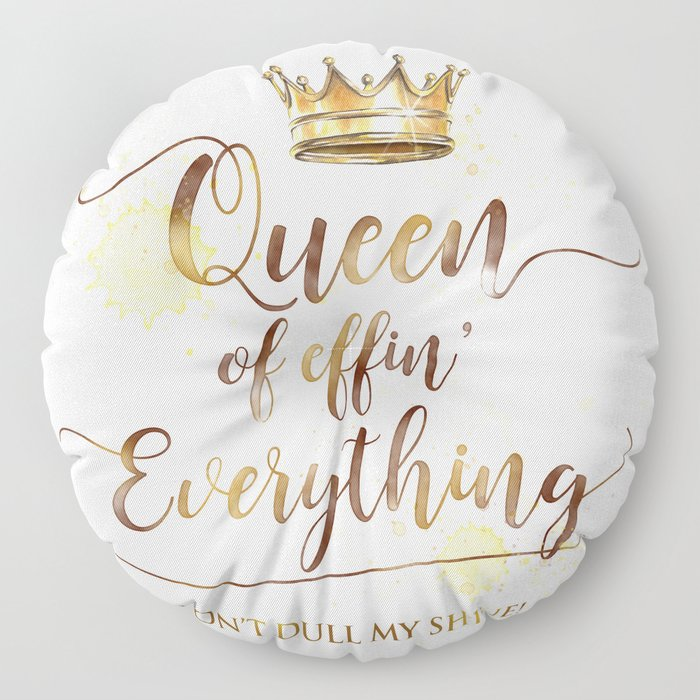 Queen of effin' Everything Floor Pillow