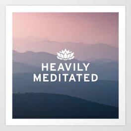 Heavily Meditated Art Print