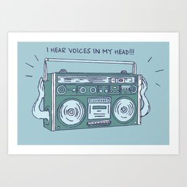 I hear voices in my head Art Print