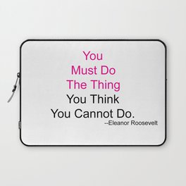 You Must Do The Thing You Think You Cannot Do. Laptop Sleeve