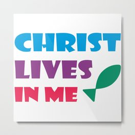Christ lives in me,Christian,Bible Quote Metal Print