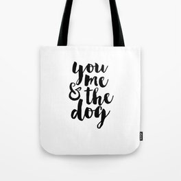 Printable Poster,You Me And The Dog, Funny Print,Love Quote,Love Sign,Gift For Her,Quote Prints Tote Bag