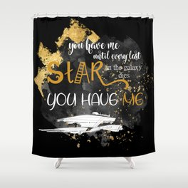 You have me Shower Curtain