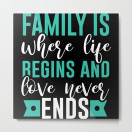 Family is where life Begins and love never Ends Metal Print