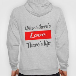 where there's love there's life quote Hoody