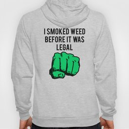 I Smoked Weed Before It Was Legal Hoody