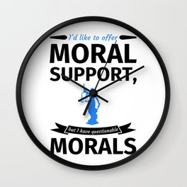 I'd like to offer moral support but I have questionable morals Wall Clock
