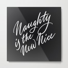 Naughty is the New Nice Metal Print