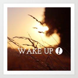 wake up ! Art Print