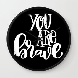 You Are Brave: black Wall Clock