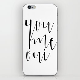 You Me Oui, Typography, French Quote, Monochromatic, Black and White, Typographic Print, Romantic Gi iPhone Skin