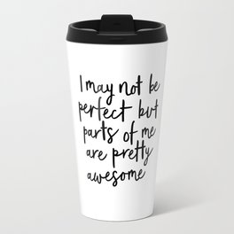 I May Not Be Perfect But Parts of Me Are Pretty Awesome black-white typography home wall decor Travel Mug