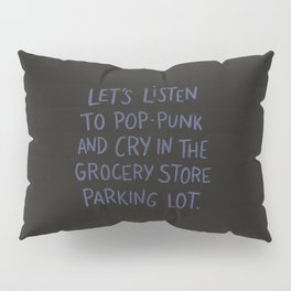 Let's Listen To Pop-Punk And Cry Pillow Sham