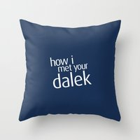 how i met your mother Throw Pillows featuring How I met your dalek by nZ.Design