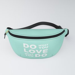Do What You Love what you do Fanny Pack