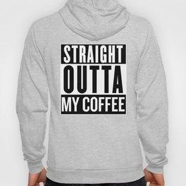 Straight Outta My Coffee Hoody