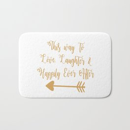 Love Laughter And Happily Ever After Bath Mat