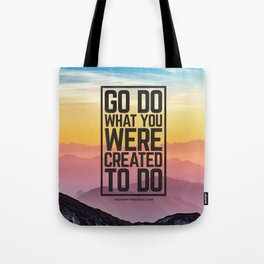 Go Do What You Were Created To Do Tote Bag
