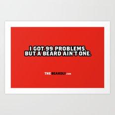 I GOT 99 PROBLEMS, BUT A BEARD AIN'T ONE. Art Print
