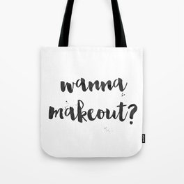 wanna makeout? Tote Bag