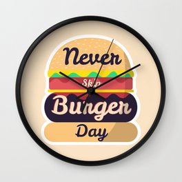 Never Skip Burger Day Wall Clock