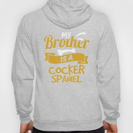 My Brother Is A Cocker Spaniel Hoody