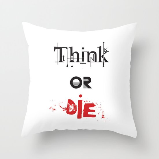 Think or Die Throw Pillow