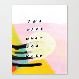 you have what you need Canvas Print