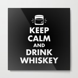 Keep Calm and Drink Whiskey Metal Print