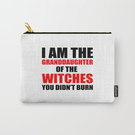 I am the granddaughter of the witches you didn't burn Carry-All Pouch