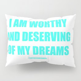 I AM WORTHY AND DESERVING OF MY DREAMS AFFIRMATION Pillow Sham
