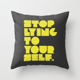 Stop Lying To Yourself Throw Pillow