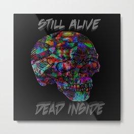 Still Alive, Dead Inside Metal Print