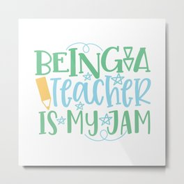 Being A Teacher Is My Jam - Funny School humor - Cute typography - Lovely kid quotes illustration Metal Print