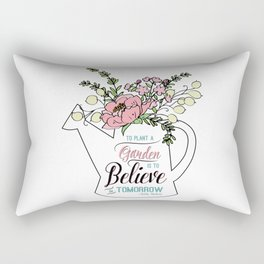 To Plant a Garden is to Believe in Tomorrow Quote Rectangular Pillow