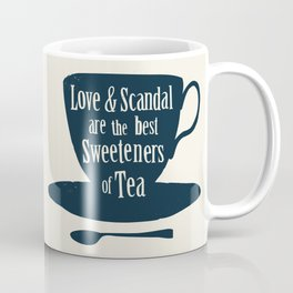 Love & Scandal are the Best Sweeteners of Tea Coffee Mug