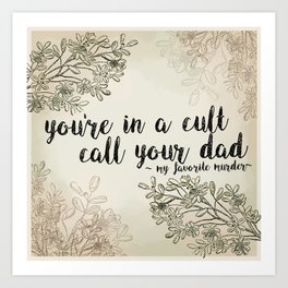 You're In a Cult, Call Your Dad - My Favorite Murder Podcast Floral Design Art Print