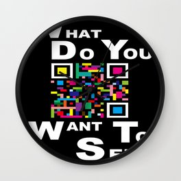 WHAT DO YOU WANT TO SEE? Wall Clock