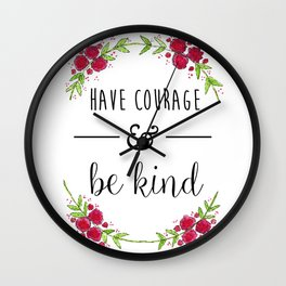 Have Courage and Be Kind Wall Clock