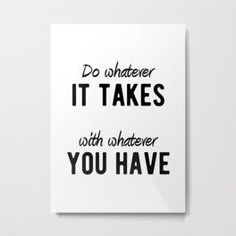 Inspirational - Do Whatever It Takes Metal Print