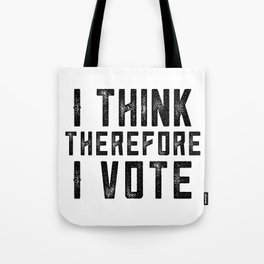 I Think Therefore I Vote Tote Bag