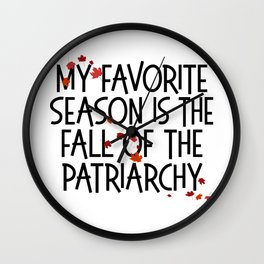 MY FAVORITE SEASON IS THE FALL OF THE PATRIARCHY feminist feminism gift funny pun equality Wall Clock