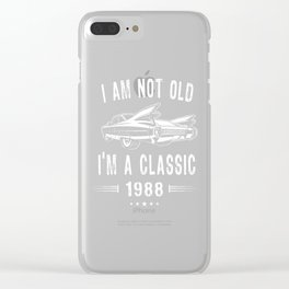 I'm not old I'm a Classic Since 1988 Birthday Gift Clear iPhone Case