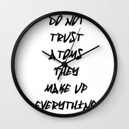 Do Not Trust Atoms - They Make Up Everything Wall Clock