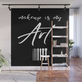 Makeup Is My Art Wall Mural