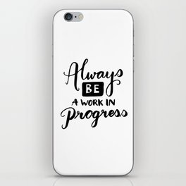 Motivational quotes - Always be a work in progress iPhone Skin